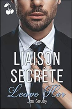 Liaison Secrète: Leave Her de Lisa Sausy sous la direction de Cherry Publishing (Broché) 15